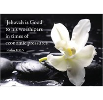 'Jehovah is Good' to his worshipers in times of economic pressures Psalm 100:5