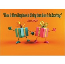 """""""There is more happiness in giving than there is in receiving.""""  Acts 20:35"""