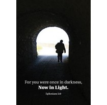 For you were once in darkness, Now in Light. Ephesians 5:8