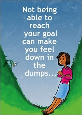 Not being able to reach your goal can make you feel down in the dumps...
