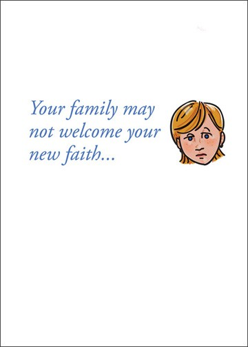 Your family might not welcome your new faith...