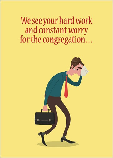 We see your hard work and constant worry for the congregation…