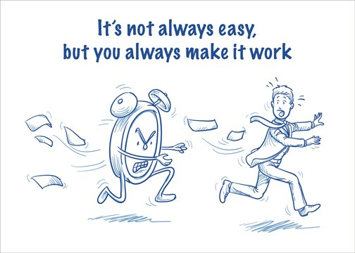 It's not always easy, but you always make it work