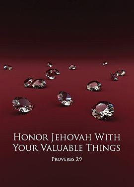 Honor Jehovah With Your Valuable Things. Proverbs  3:9