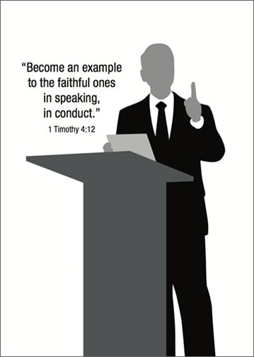 Become an example to the faithful ones in speaking, in conduct.  1 Timothy 4:12