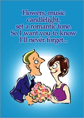Flowers, music candlelight, set a romantic tone. So I want you to know I'll never forget...