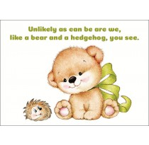 Unlikely as can be are we, like a bear and a hedgehog, you see. (Friendship)