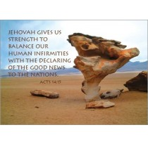 Jehovah Gives us strength to balance our human   Infirmities with the declaring of the good news to all nations   Acts 14:15