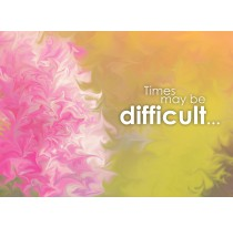 Times may be difficult…