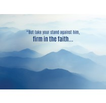 """But take your stand against him, firm in the faith..."