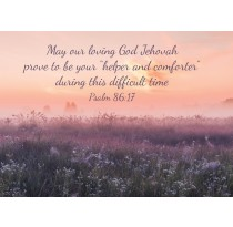 """May our loving God Jehovah prove to be your """"helper and comforter"""" during this difficult time. Psalm 86:17"""