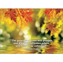 The generous person will prosper, and whoever refreshes others will himself be refreshed. Proverbs 11:25