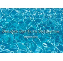 One Lord, One Faith, One Baptism. Ephesians 4:5